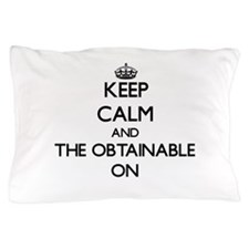 Keep Calm and The Obtainable ON Pillow Case
