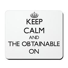 Keep Calm and The Obtainable ON Mousepad