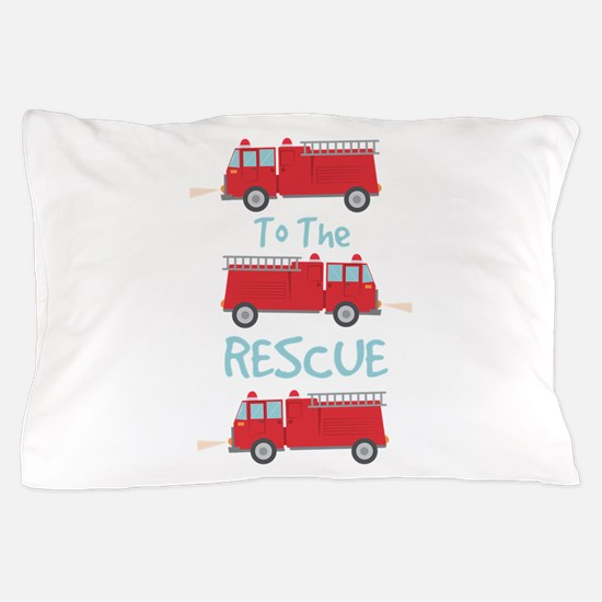 To The Rescue Pillow Case