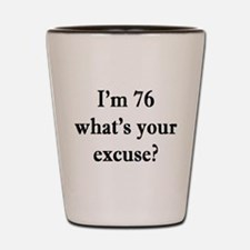 76 your excuse 3 Shot Glass