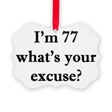 77 your excuse 2 Ornament