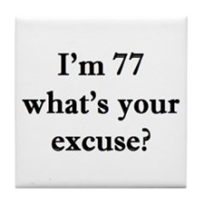 77 your excuse 2 Tile Coaster