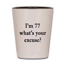 77 your excuse 3 Shot Glass