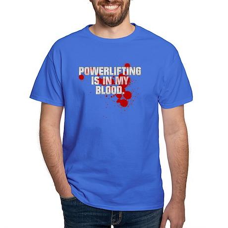 POWERLIFTING IS IN MY BLOOD Dark T-Shirt