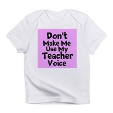 Dont Make Me Use My Teacher Voice Infant T-Shirt