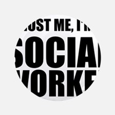"""Trust Me, I'm A Social Worker 3.5"""" Button (100 pac"""