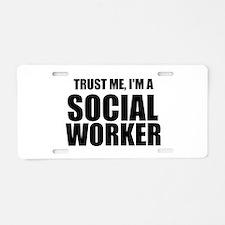 Trust Me, I'm A Social Worker Aluminum License Pla