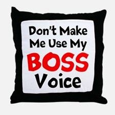 Dont Make Me Use My Boss Voice Throw Pillow