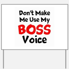 Dont Make Me Use My Boss Voice Yard Sign