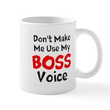 Dont Make Me Use My Boss Voice Mugs