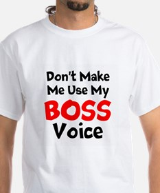 Dont Make Me Use My Boss Voice T-Shirt