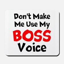 Dont Make Me Use My Boss Voice Mousepad
