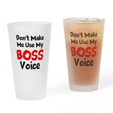 Dont Make Me Use My Boss Voice Drinking Glass