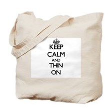 Keep Calm and Thin ON Tote Bag