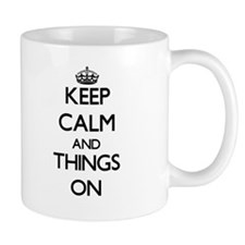 Keep Calm and Things ON Mugs