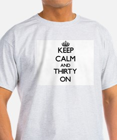 Keep Calm and Thirty ON T-Shirt