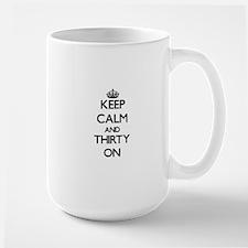 Keep Calm and Thirty ON Mugs