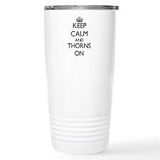 Keep Calm and Thorns ON Travel Mug