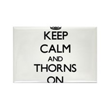 Keep Calm and Thorns ON Magnets