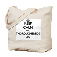 Keep Calm and Thoroughbreds ON Tote Bag