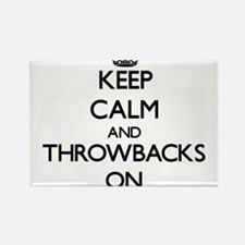 Keep Calm and Throwbacks ON Magnets