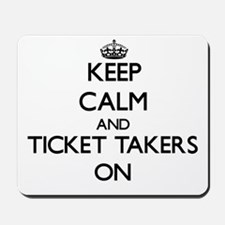 Keep Calm and Ticket Takers ON Mousepad