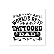 "World's Best Tattooed Dad Square Sticker 3"" x 3"""