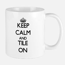 Keep Calm and Tile ON Mugs
