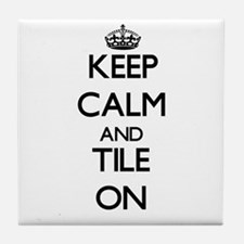 Keep Calm and Tile ON Tile Coaster