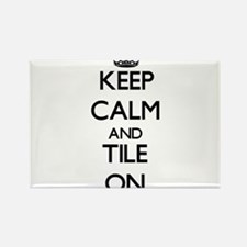 Keep Calm and Tile ON Magnets