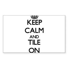 Keep Calm and Tile ON Decal