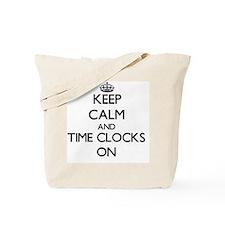 Keep Calm and Time Clocks ON Tote Bag