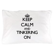 Keep Calm and Tinkering ON Pillow Case