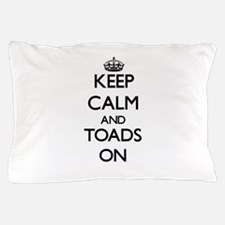 Keep Calm and Toads ON Pillow Case