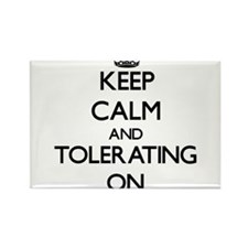 Keep Calm and Tolerating ON Magnets