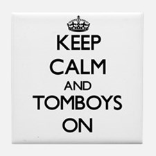 Keep Calm and Tomboys ON Tile Coaster