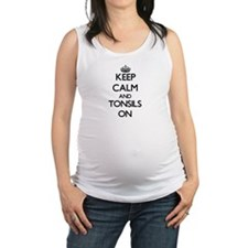 Keep Calm and Tonsils ON Maternity Tank Top