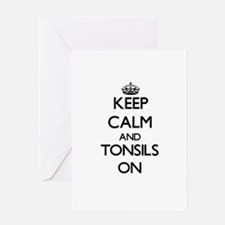 Keep Calm and Tonsils ON Greeting Cards