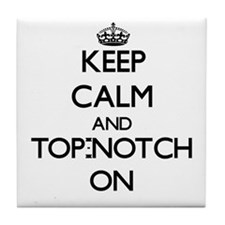 Keep Calm and Top-Notch ON Tile Coaster