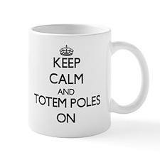Keep Calm and Totem Poles ON Mug