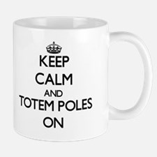 Keep Calm and Totem Poles ON Mug