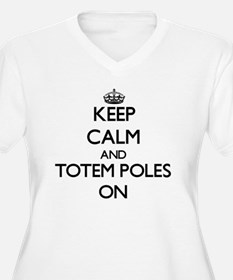 Keep Calm and Totem Poles ON Plus Size T-Shirt