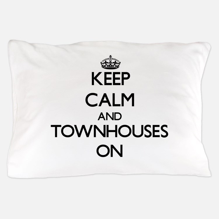 Keep Calm and Townhouses ON Pillow Case