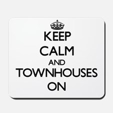 Keep Calm and Townhouses ON Mousepad