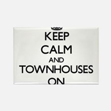 Keep Calm and Townhouses ON Magnets