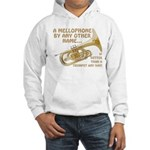 Mellophone By Any Other Name... Hooded Sweatshirt