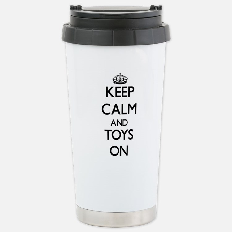 Keep Calm and Toys ON Stainless Steel Travel Mug