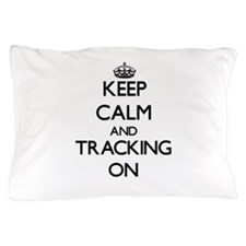 Keep Calm and Tracking ON Pillow Case