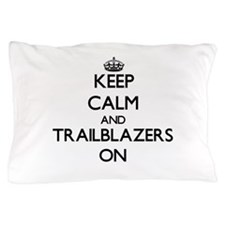 Keep Calm and Trailblazers ON Pillow Case