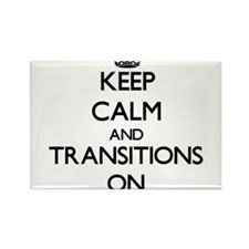 Keep Calm and Transitions ON Magnets